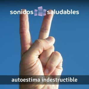 Sonidos Saludables TG001 - Autoestima Indestructible