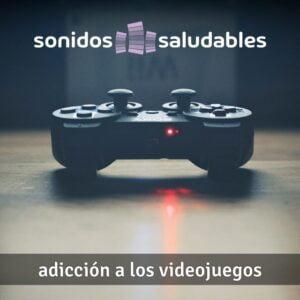 Sonidos Saludables TG005 - Adicción a los videojuegos