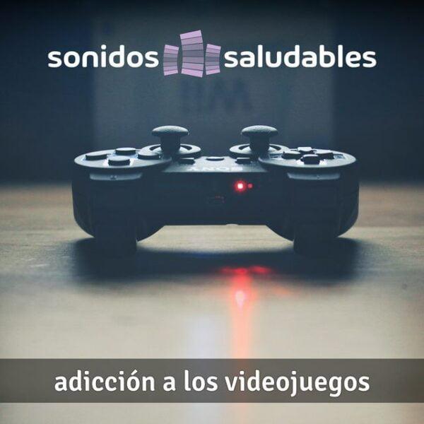 Sonidos Saludables TG005 Adicción a los videojuegos 1