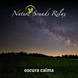 Nature Sounds Relax - Episodio 22 Oscura Calma