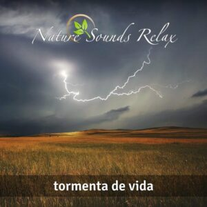 Nature Sounds Relax - Episodio 24 Tormenta de Vida