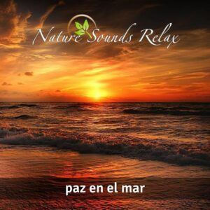 Nature Sounds Relax - Episodio 25 Paz en el mar